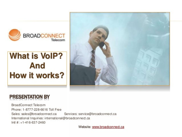 PRESENTATION BY BroadConnect Telecom Phone: 1-8777-228-6616 Toll Free Sales: sales@broadconnect.ca Services: service@broad...