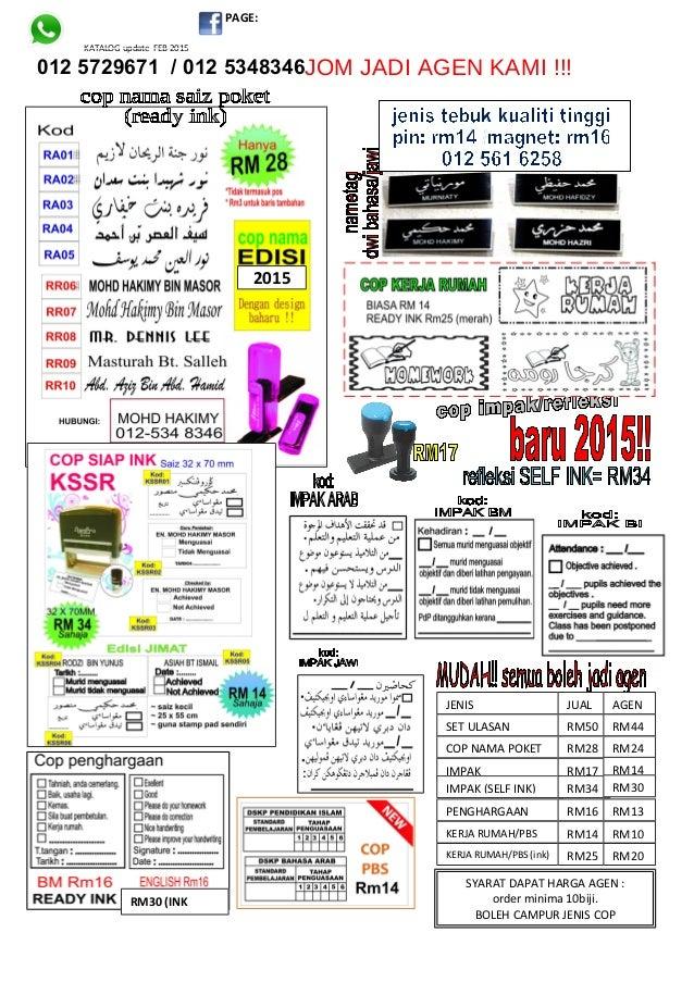 KATALOG update FEB 2015 JOM JADI AGEN KAMI !!! PAGE: JENIS JUAL AGEN COP NAMA POKET RM28 RM24 IMPAK RM17 RM14 PENGHARGAAN ...