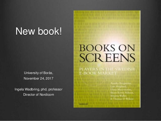 New book! University of Borås, November 24, 2017 Ingela Wadbring, phd, professor Director of Nordicom