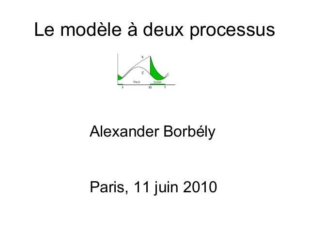 Le modèle à deux processus      Alexander Borbély      Paris, 11 juin 2010