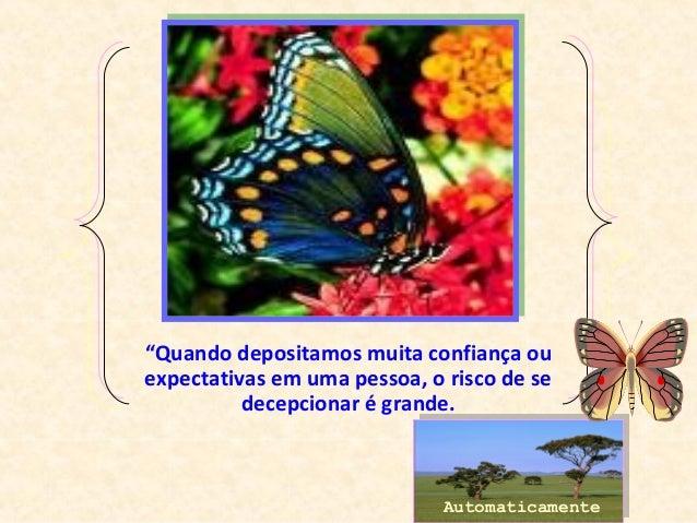 """""""Quando depositamos muita confiança ou expectativas em uma pessoa, o risco de se decepcionar é grande. Automaticamente"""