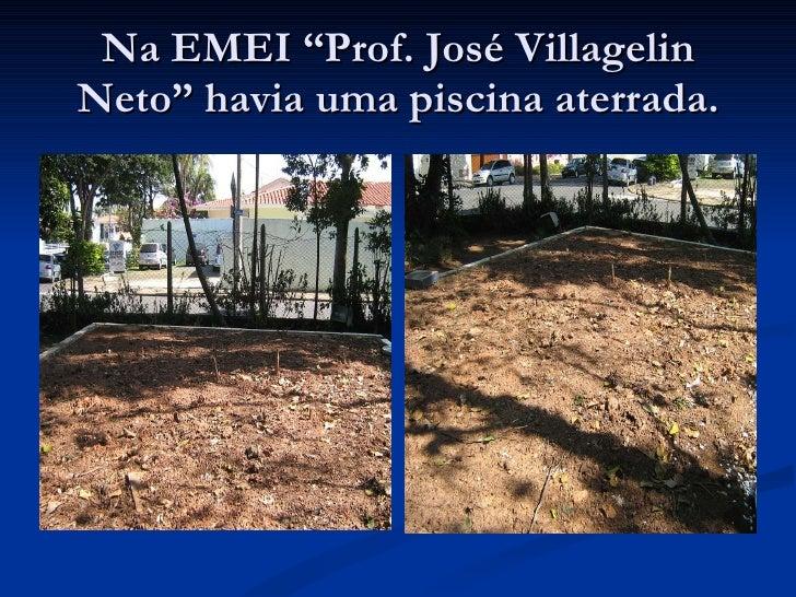 "Na EMEI ""Prof. José Villagelin Neto"" havia uma piscina aterrada."