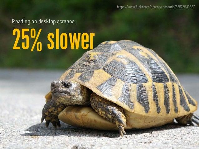 25% slower Reading on desktop screens: https://www.flickr.com/photos/teosaurio/8857853963/