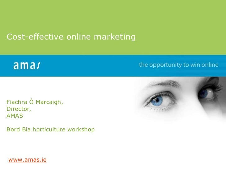 Cost-effective online marketing Fiachra Ó Marcaigh, Director,  AMAS Bord Bia horticulture workshop www.amas.ie