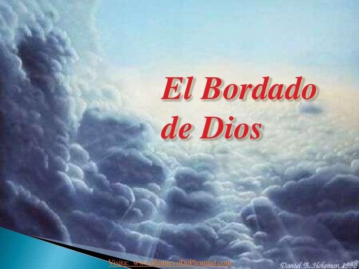 El Bordado              de DiosVisita: www.RenuevoDePlenitud.com
