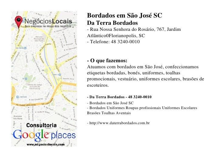 Bordados em São José SCDa Terra Bordados- Rua Nossa Senhora do Rosário, 767, JardimAtlântico0Florianopolis, SC- Telefone: ...