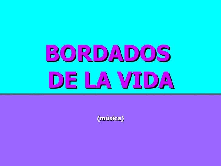 BORDADOS  DE LA VIDA (música)