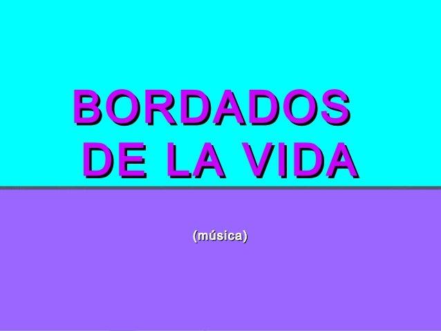 BORDADOSBORDADOS DE LA VIDADE LA VIDA (música)(música)