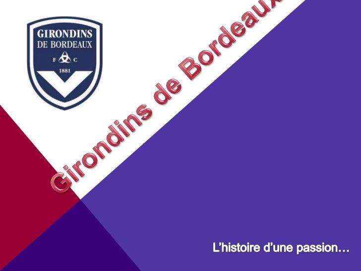 Girondins de Bordeaux<br />L'histoire d'une passion…<br />
