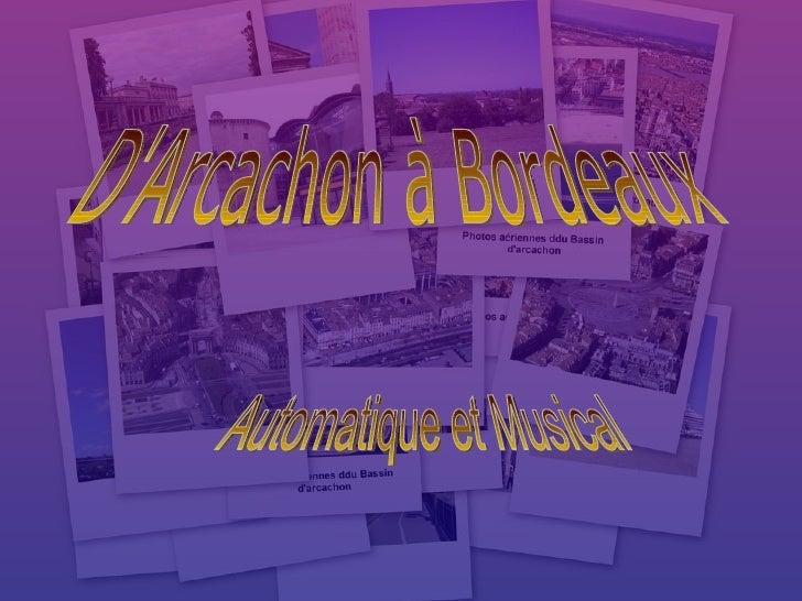 D'Arcachon à Bordeaux Automatique et Musical