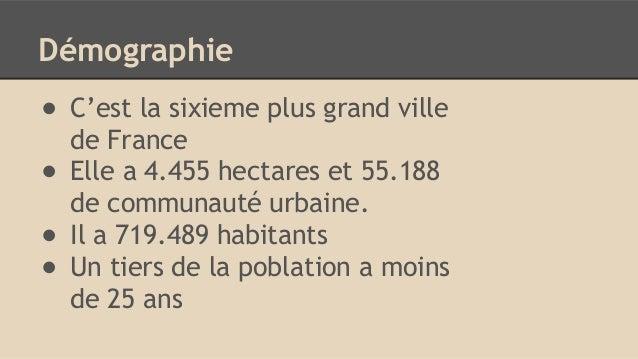 Démographie ● C'est la sixieme plus grand ville de France ● Elle a 4.455 hectares et 55.188 de communauté urbaine. ● Il a ...