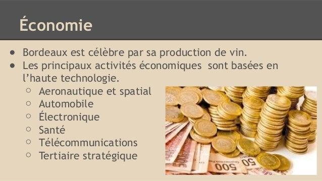 Économie ● Bordeaux est célèbre par sa production de vin. ● Les principaux activités économiques sont basées en l'haute te...