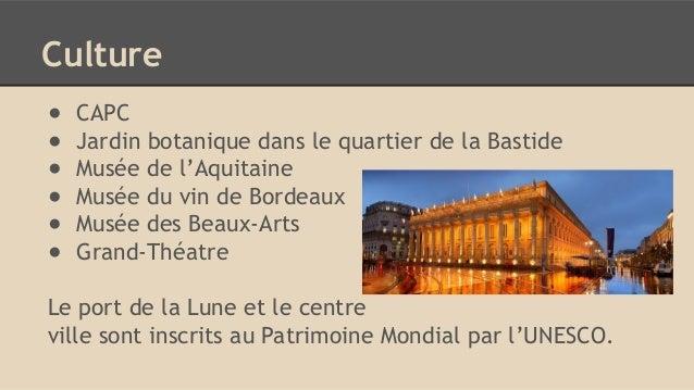 Culture ● CAPC ● Jardin botanique dans le quartier de la Bastide ● Musée de l'Aquitaine ● Musée du vin de Bordeaux ● Musée...