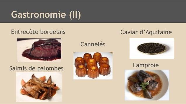 Gastronomie (II) Entrecôte bordelais Caviar d'Aquitaine Salmis de palombes Lamproie Cannelés