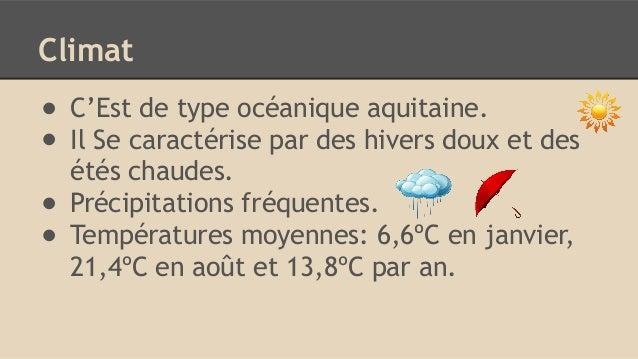 Climat ● C'Est de type océanique aquitaine. ● Il Se caractérise par des hivers doux et des étés chaudes. ● Précipitations ...