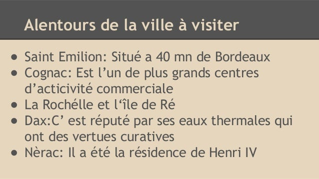 Alentours de la ville à visiter ● Saint Emilion: Situé a 40 mn de Bordeaux ● Cognac: Est l'un de plus grands centres d'act...