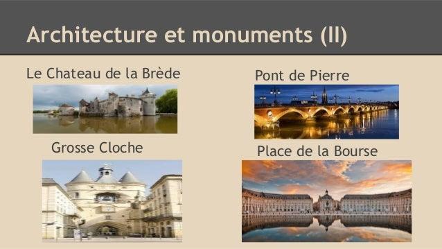 Architecture et monuments (II) Le Chateau de la Brède Pont de Pierre Grosse Cloche Place de la Bourse