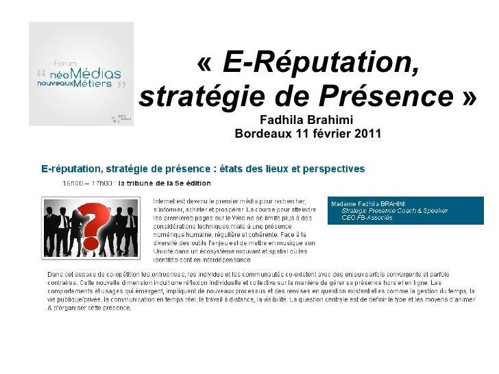 « E-Réputation, stratégie de Présence  » Fadhila Brahimi  Bordeaux 11 février 2011