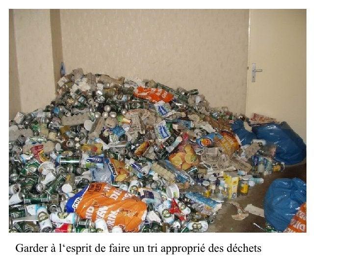 Garder à l'esprit de faire un tri approprié des déchets