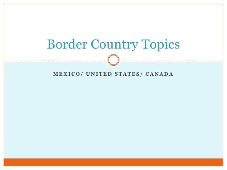 Mexico/ United States/ Canada<br />Border Country Topics<br />