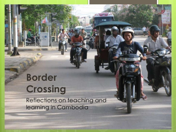 BorderCrossingReflections on teaching andlearning in Cambodia