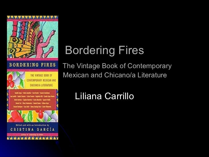 Bordering Fires The Vintage Book of Contemporary  Mexican and Chicano/a Literature Liliana Carrillo