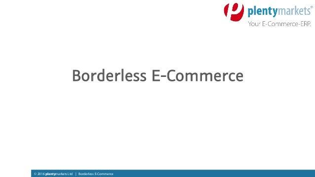 © 2016 plentymarkets Ltd | Borderless E-Commerce Borderless E-Commerce