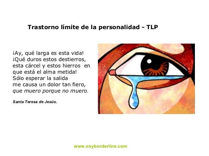 Trastorno límite de la personalidad - TLP ¡Ay, qué larga es esta vida!  ¡Qué duros estos destierros,  esta cárcel y estos ...