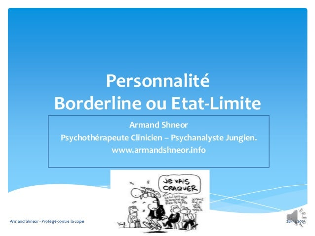 Personnalité                      Borderline ou Etat-Limite                                          Armand Shneor        ...