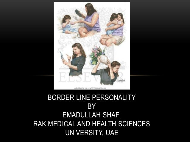 BORDER LINE PERSONALITY              BY       EMADULLAH SHAFIRAK MEDICAL AND HEALTH SCIENCES        UNIVERSITY, UAE