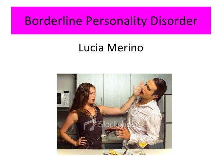 Borderline Personality Disorder <ul><li>Lucia Merino </li></ul>