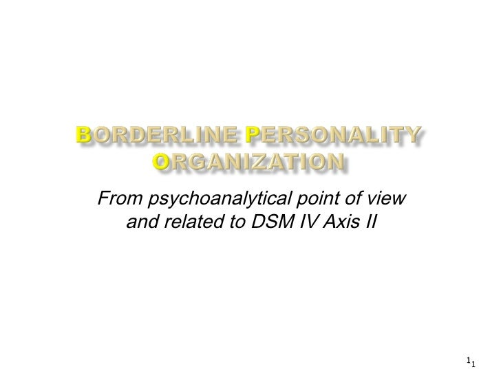 From psychoanalytical point of view   and related to DSM IV Axis II                                      11