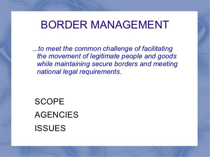 BORDER MANAGEMENT <ul><li>SCOPE