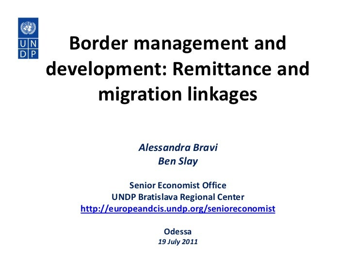 Border management and development: Remittance and migration linkages<br />Alessandra Bravi<br />Ben Slay<br />Senior Econo...