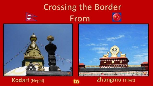 Kodari lies on the Nepal-China border, 144 km. (89 miles) from Katmandu The trip takes about 4- 5 hours' drive