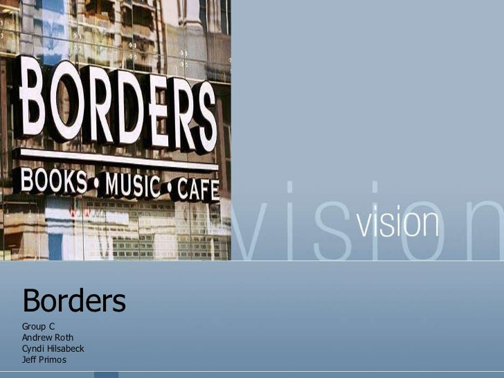 Borders <br />Group C<br />Andrew Roth<br />Cyndi Hilsabeck<br />Jeff Primos<br />