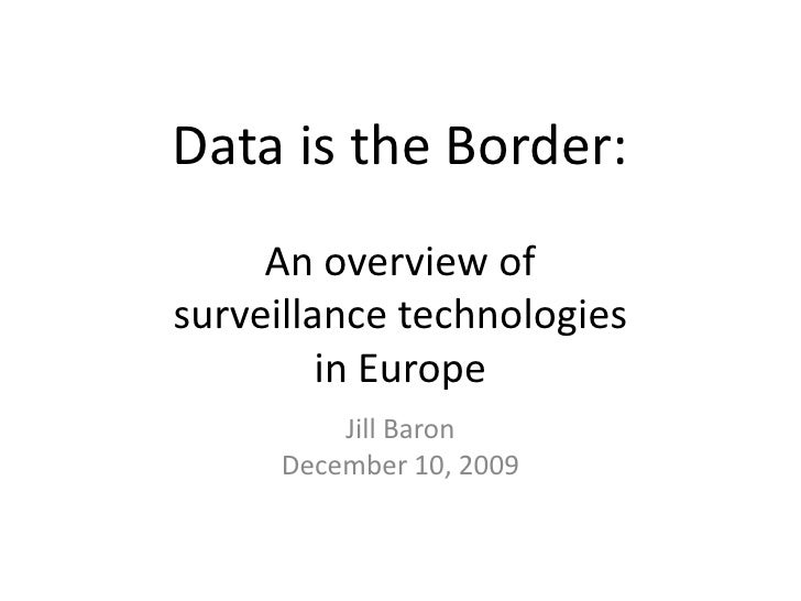 Data is the Border: An overview of surveillance technologies in Europe<br />Jill Baron<br />December 10, 2009<br />