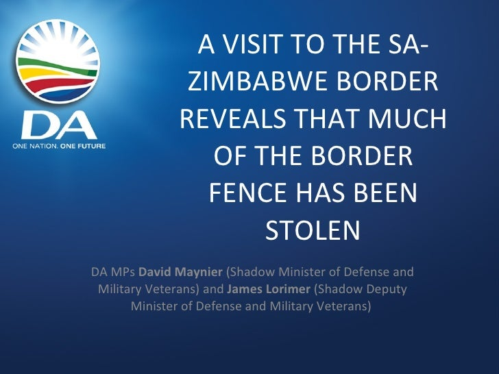 A VISIT TO THE SA-ZIMBABWE BORDER REVEALS THAT MUCH OF THE BORDER FENCE HAS BEEN STOLEN DA MPs  David Maynier  (Shadow Min...
