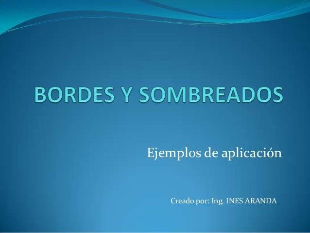 Ejemplos de aplicación   Creado por: Ing. INES ARANDA
