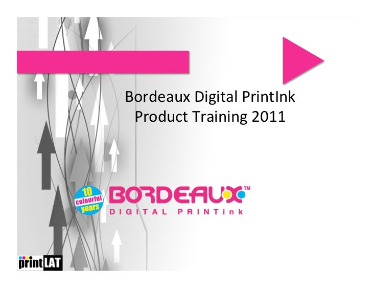 Bordeaux Digital PrintInk  Product Training 2011