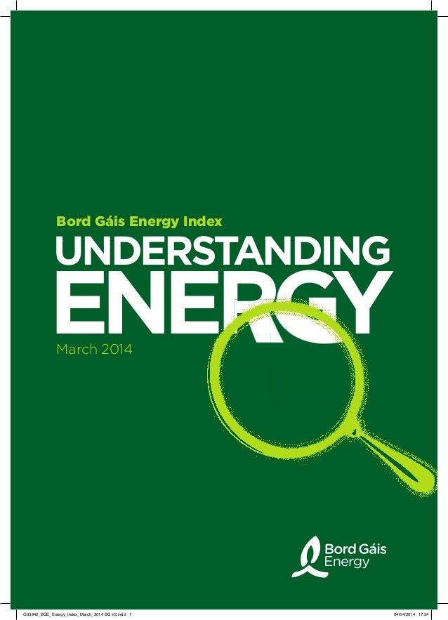 UNDERSTANDING ENERGYENERGYENERGYENERGY Bord Gáis Energy Index March 2014 G33942_BGE_Energy_Index_March_2014 BG V2.indd 1 0...