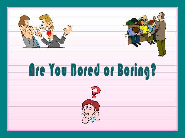 Are You Bored or Boring?