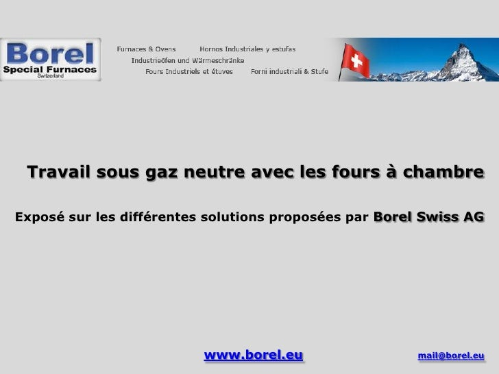 Travail sous gaz neutre avec les fours à chambreExposé sur les différentes solutions proposées par Borel Swiss AG         ...