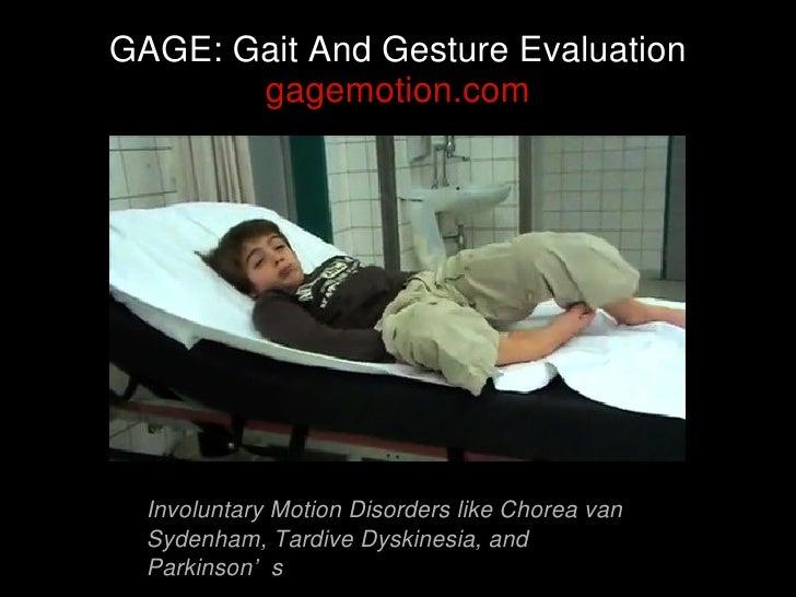 GAGE: Gait And Gesture Evaluation       gagemotion.com  Involuntary Motion Disorders like Chorea van  Sydenham, Tardive Dy...