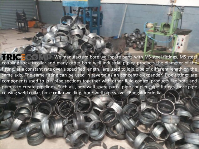 We manufacture bore well spare parts with MS steel fittings, MS steel coupling socket collar and many other bore well indu...