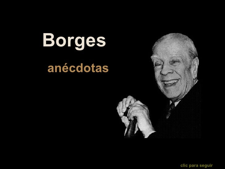 Borges  anécdotas clic para seguir