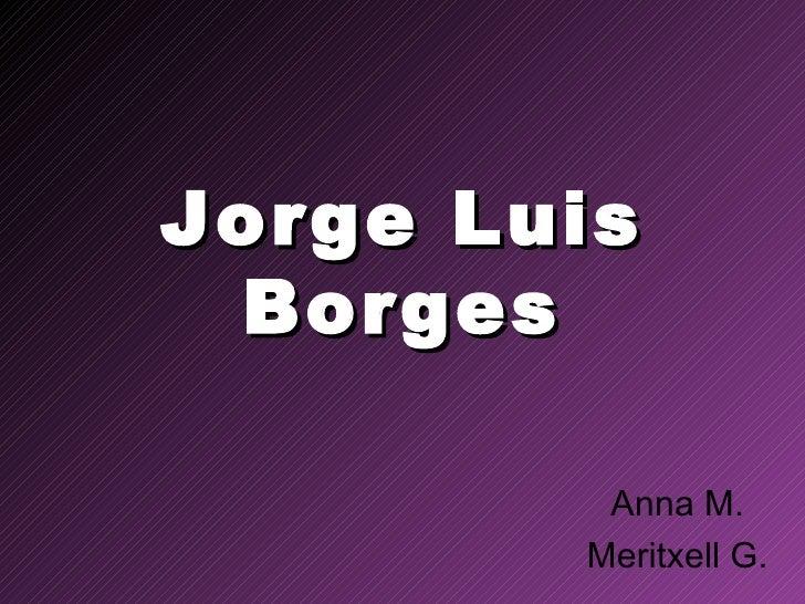 Jorge Luis Borges Anna M. Meritxell G.