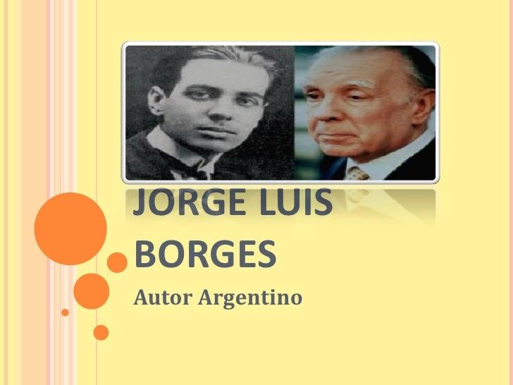 JORGE LUIS BORGES Autor Argentino