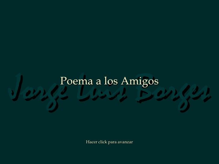 Jorge Luis Borges    Poema a los Amigos        Hacer click para avanzar