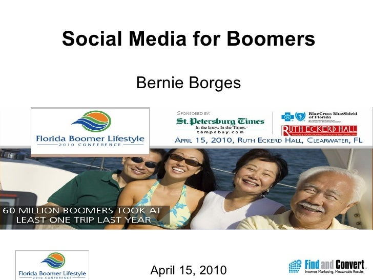 Social Media for Boomers Bernie Borges April 15, 2010